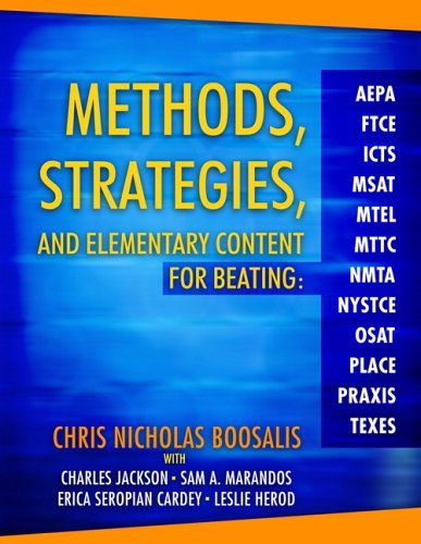Methods, Strategies, and Elementary Content for Beating AEPA, FTCE, ICTS, MSAT, MTEL, MTTC, NMTA, NYSTCE, OSAT, PLACE, PRAXIS, and TEXES   2006 9780205425600 Front Cover