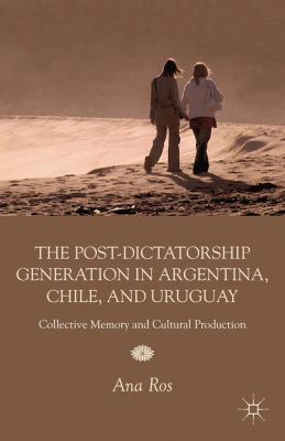 Post-Dictatorship Generation in Argentina, Chile, and Uruguay Collective Memory and Cultural Production  2012 9780230120600 Front Cover
