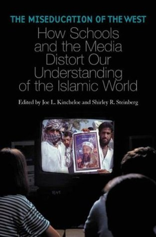 Miseducation of the West How Schools and the Media Distort Our Understanding of the Islamic World  2004 9780275981600 Front Cover