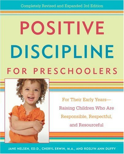 Positive Discipline for Preschoolers For Their Early Years--Raising Children Who Are Responsible, Respectful, and Resourceful 3rd 2007 edition cover