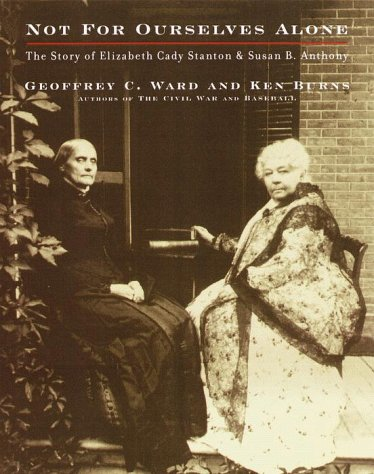 Not for Ourselves Alone The Story of Elizabeth Cady Stanton and Susan B. Anthony  1999 9780375405600 Front Cover