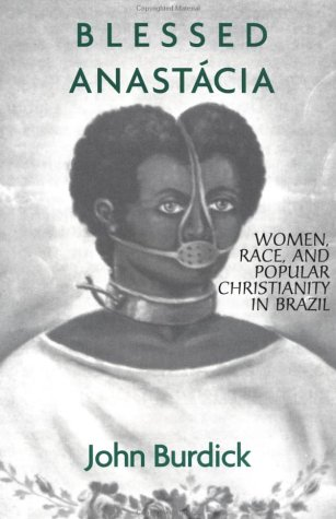 Blessed Anastacia Women, Race and Popular Christianity in Brazil  1999 edition cover