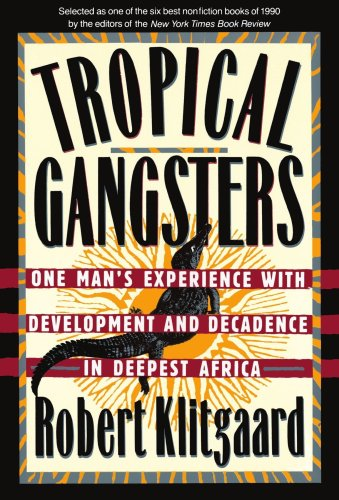 Tropical Gangsters One Man's Experience with Development and Decadence in Deepest Africa N/A edition cover