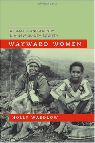 Wayward Women Sexuality and Agency in a New Guinea Society  2006 edition cover