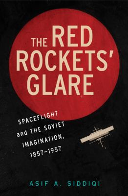 Red Rockets' Glare Spaceflight and the Soviet Imagination, 18571957  2010 9780521897600 Front Cover