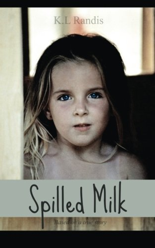 Spilled Milk Based on a True Story  2013 9780615835600 Front Cover