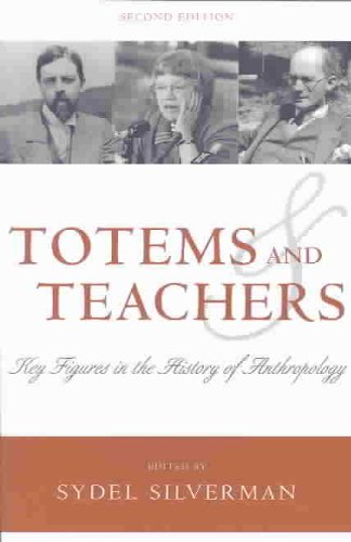 Totems and Teachers Key Figures in the History of Anthropology 2nd 2003 (Revised) 9780759104600 Front Cover