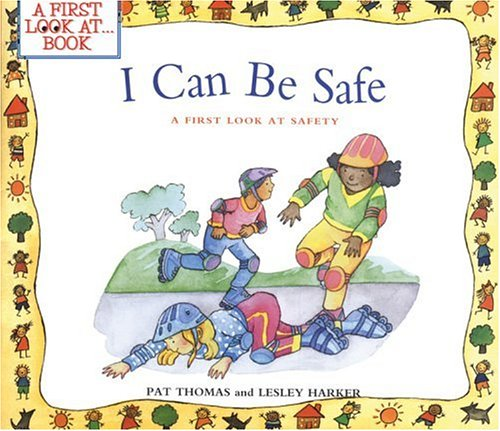 I Can Be Safe A First Look at Safety  2003 edition cover