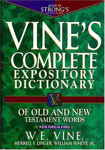 Vine's Complete Expository Dictionary of Old and New Testament Words With Topical Index  1996 (Revised) edition cover