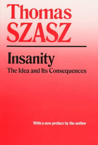 Insanity The Idea and Its Consequences Reprint edition cover