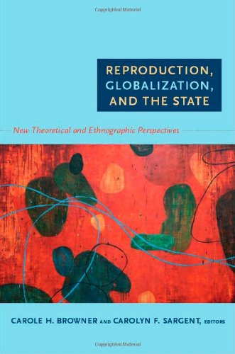 Reproduction, Globalization, and the State New Theoretical and Ethnographic Perspectives  2011 edition cover