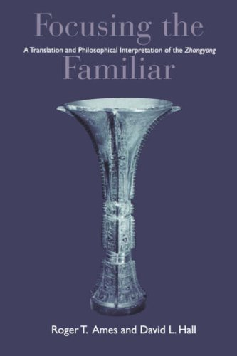 Focusing the Familiar A Translation and Philosophical Interpretation of the Zhongyong  2001 edition cover