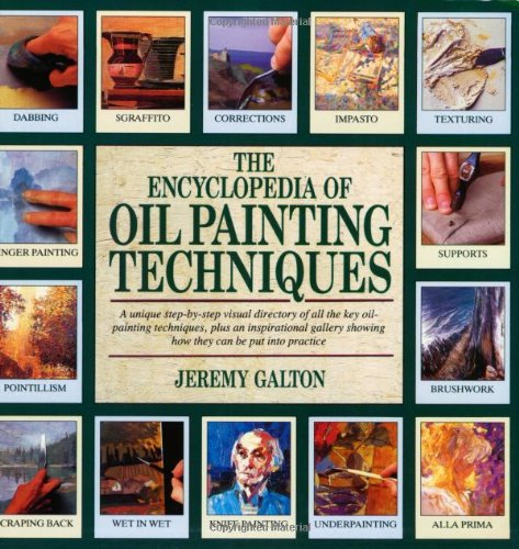 Encyclopedia of Oil Painting Techniques A Unique Step-by-Step Visual Directory of All the Key Oil-Painting Techniques, Plus an Inspirational Gallery Showing How They Can Be Put into Practice  2001 edition cover