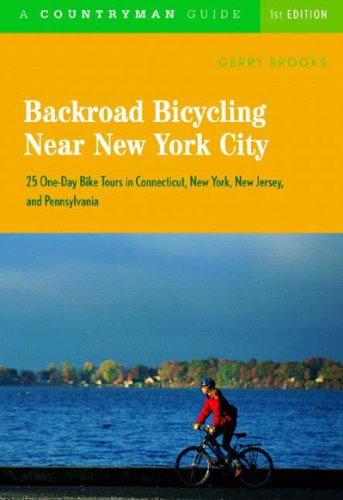 Backroad Bicycling near New York City 25 One-Day Bike Tours in Connecticut, New York, New Jersey, and Pennsylvania  2004 9780881506600 Front Cover