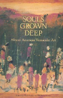 Souls Grown Deep African American Vernacular Art  2001 9780965376600 Front Cover