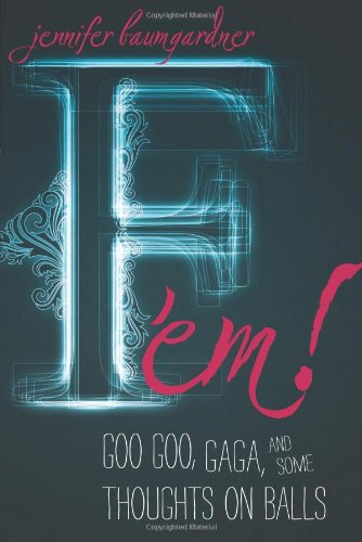 F 'em! Goo Goo, Gaga, and Some Thoughts on Balls  2011 edition cover