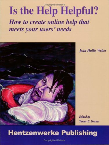 Is the Help Helpful? How to Create Online Help That Meets Your Users' Needs N/A 9781930919600 Front Cover