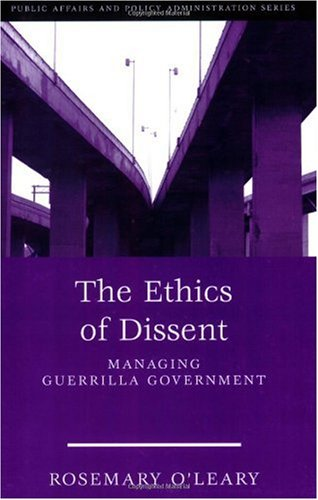 Ethics of Dissent Managing Guerrilla Government  2004 (Revised) edition cover