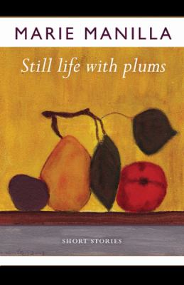 Still Life with Plums A Collection of Short Stories  2010 9781933202600 Front Cover