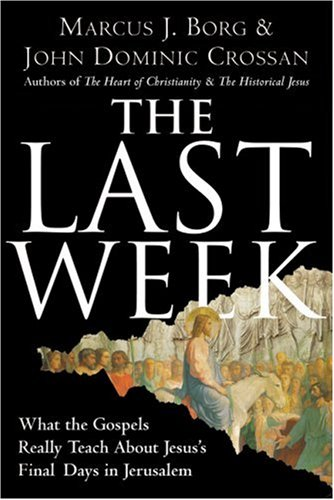 Last Week What the Gospels Really Teach about Jesus's Final Days in Jerusalem N/A edition cover