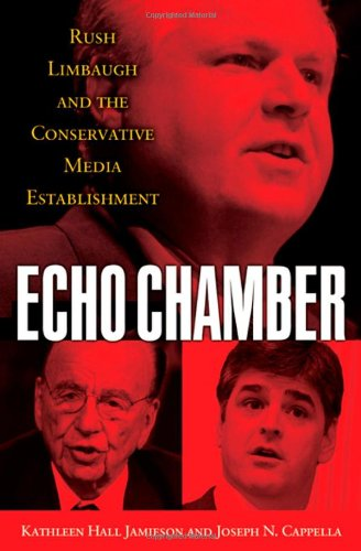 Echo Chamber Rush Limbaugh and the Conservative Media Establishment  2010 edition cover