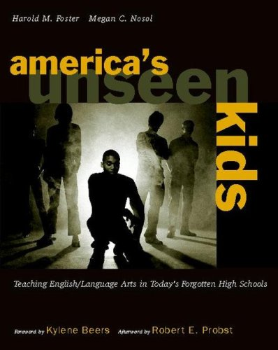 America's Unseen Kids Teaching English/Language Arts in Today's Forgotten High Schools  2008 edition cover