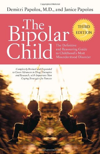Bipolar Child The Definitive and Reassuring Guide to Childhood's Most Misunderstood Disorder 3rd 2006 edition cover