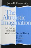 Altruistic Imagination A History of Social Work and Social Policy in the United States  2014 edition cover