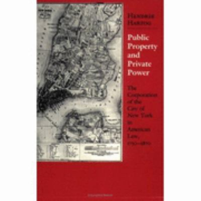 Public Property and Private Power The Corporation of the City of New York in American Law, 1730-1870 N/A edition cover