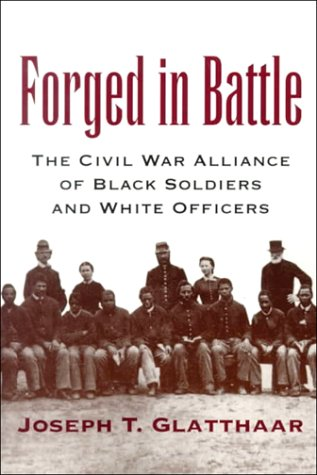 Forged in Battle The Civil War Alliance of Black Soldiers and White Officers  2000 edition cover