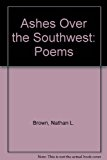 Ashes over the Southwest : Poems  2005 9780977457601 Front Cover