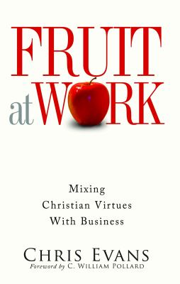 Fruit at Work Mixing Christian Virtues with Business N/A 9780985629601 Front Cover
