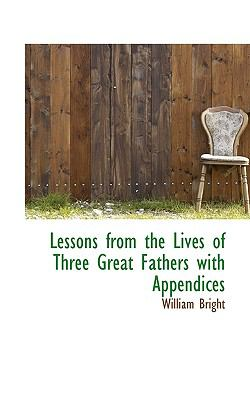 Lessons from the Lives of Three Great Fathers with Appendices  N/A 9781116695601 Front Cover