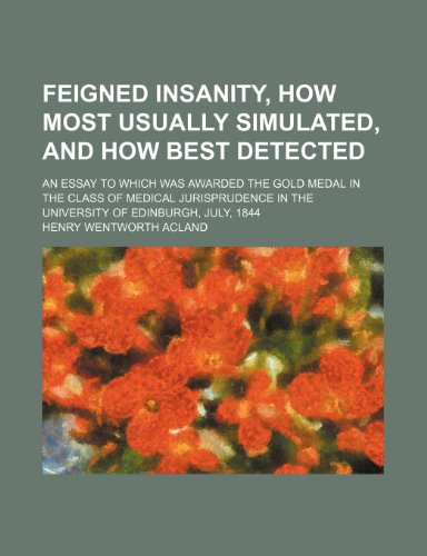 Feigned Insanity, How Most Usually Simulated, and How Best Detected; an Essay to Which Was Awarded the Gold Medal in the Class of Medical  2010 edition cover