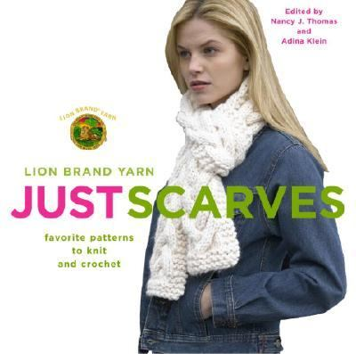 Lion Brand Yarn: Just Scarves Favorite Patterns to Knit and Crochet  2005 9781400080601 Front Cover
