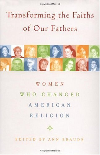 Transforming the Faiths of Our Fathers Women Who Changed American Religion  2004 (Revised) edition cover
