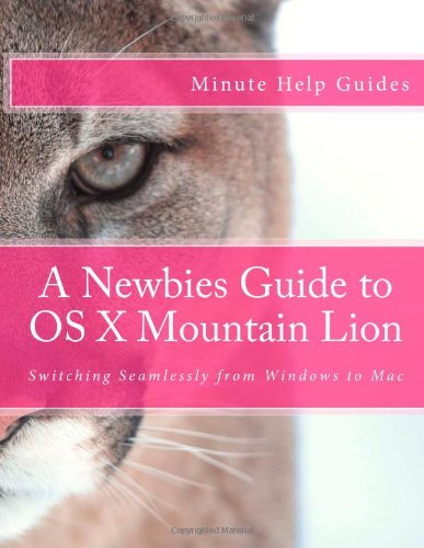 A Newbies Guide to OS X Mountain Lion: Switching Seamlessly from Windows to MAC  2012 edition cover