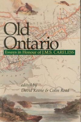 Old Ontario Essays in Honour of J. M. S. Careless  1990 9781550020601 Front Cover