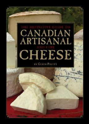 Definitive Guide to Canadian Artisanal and Fine Cheese  N/A 9781552857601 Front Cover