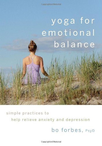 Yoga for Emotional Balance Simple Practices to Help Relieve Anxiety and Depression  2011 edition cover