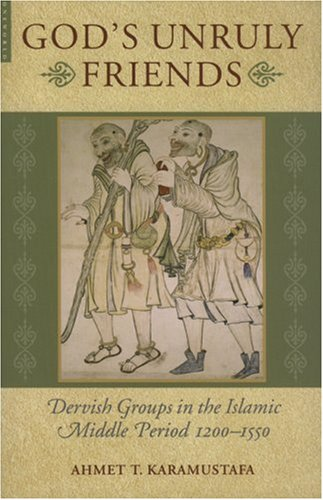 God's Unruly Friends Dervish Groups in the Islamic Later Middle Period, 1200-1550  2006 edition cover