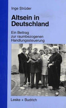 Altsein in Deutschland: Ein Beitrag Zur Raumbezogenen Handlungssteuerung  1999 9783810021601 Front Cover