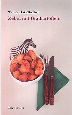 Zebra mit Bratkartoffeln Zoogeschichten N/A 9783833466601 Front Cover