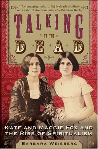 Talking to the Dead Kate and Maggie Fox and the Rise of Spiritualism  2004 edition cover
