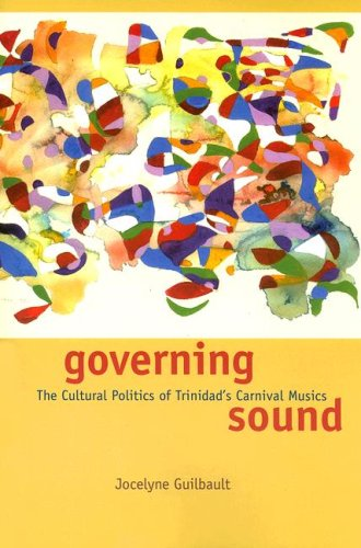 Governing Sound The Cultural Politics of Trinidad's Carnival Musics  2007 edition cover
