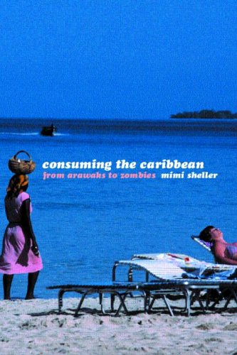 Consuming the Caribbean From Arwaks to Zombies  2003 edition cover