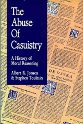 Abuse of Casuistry A History of Moral Reasoning  1989 9780520069602 Front Cover