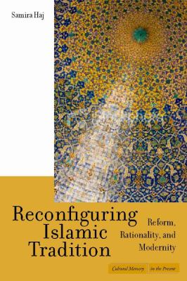 Reconfiguring Islamic Tradition Reform, Rationality, and Modernity  2008 edition cover