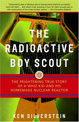 Radioactive Boy Scout The Frightening True Story of a Whiz Kid and His Homemade Nuclear Reactor  2004 edition cover