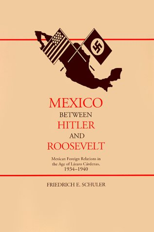 Mexico Between Hitler and Roosevelt Mexican Foreign Relations in the Age of L�zaro C�rdenas, 1934-1940  1999 edition cover